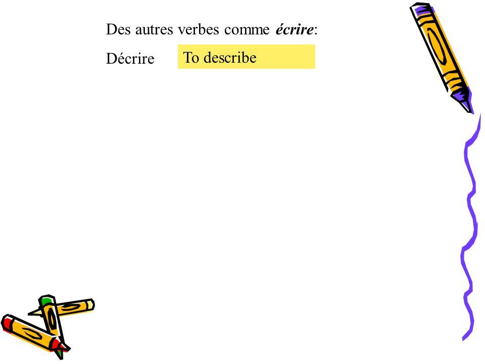 Des autres verbes comme écrire:
