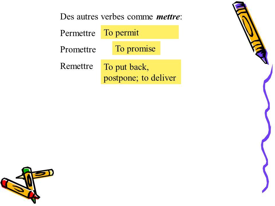 Des autres verbes comme mettre: