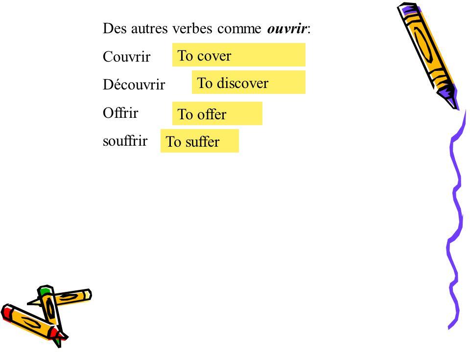 Des autres verbes comme ouvrir: