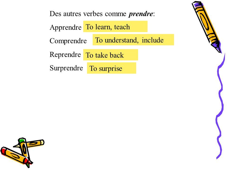 Des autres verbes comme prendre: