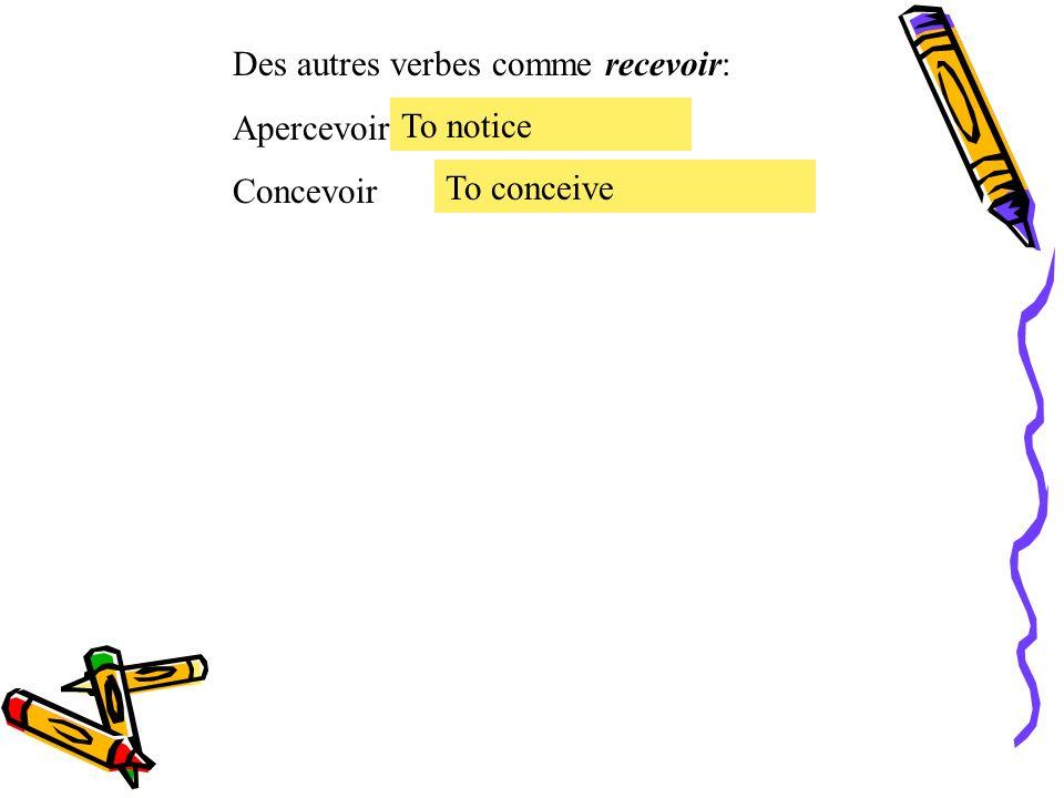 Des autres verbes comme recevoir: