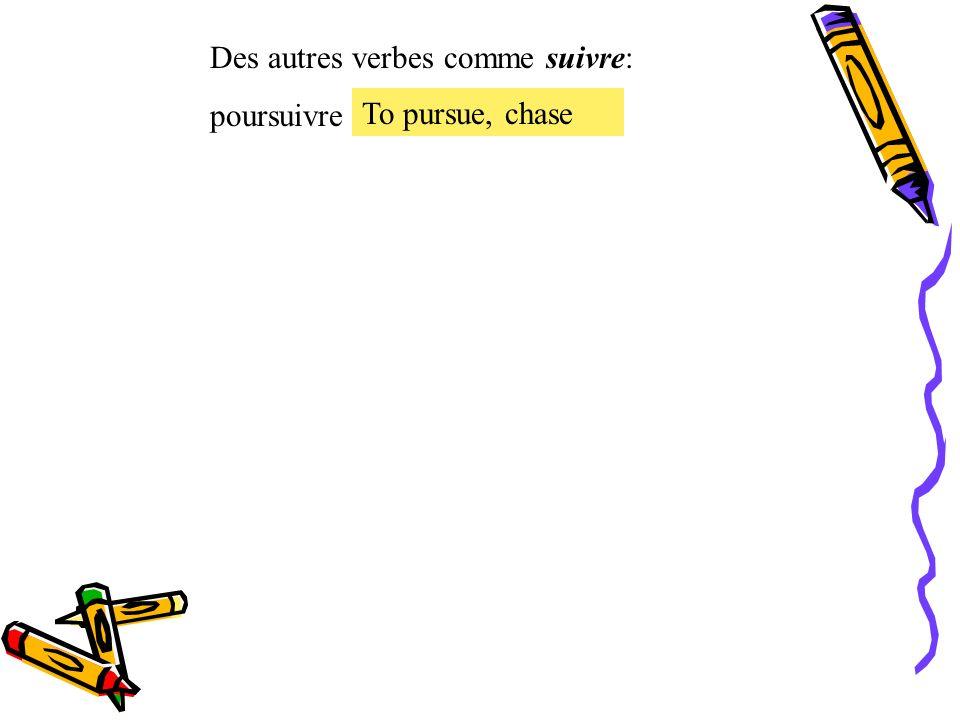 Des autres verbes comme suivre: