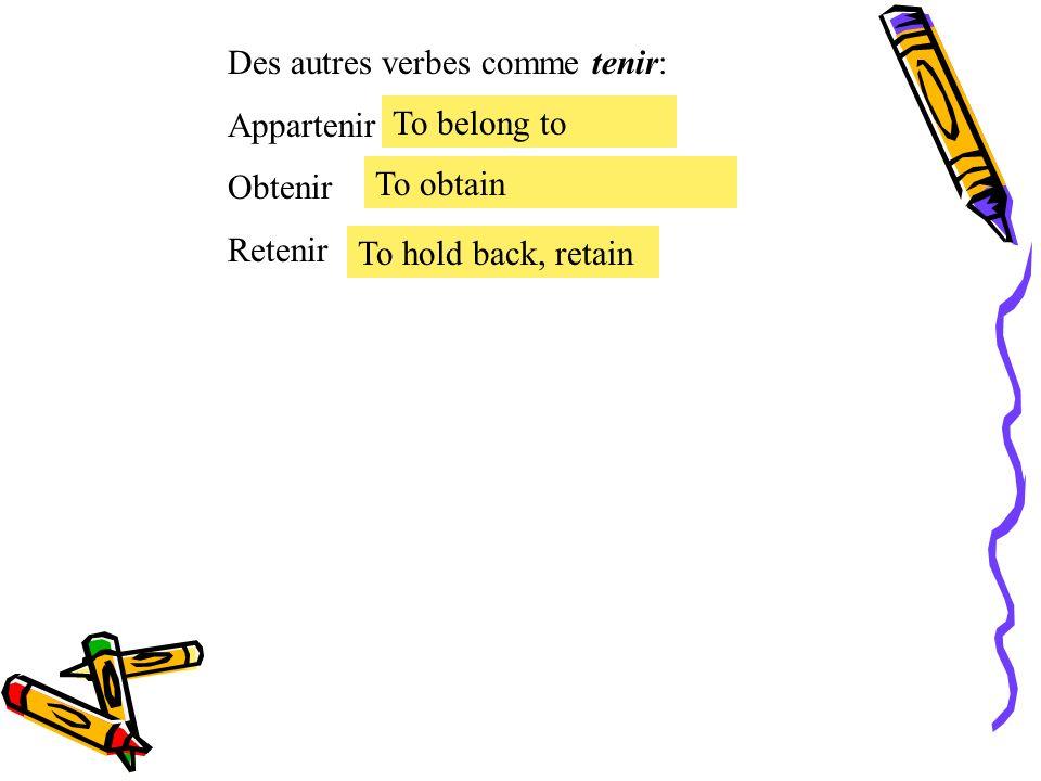 Des autres verbes comme tenir: