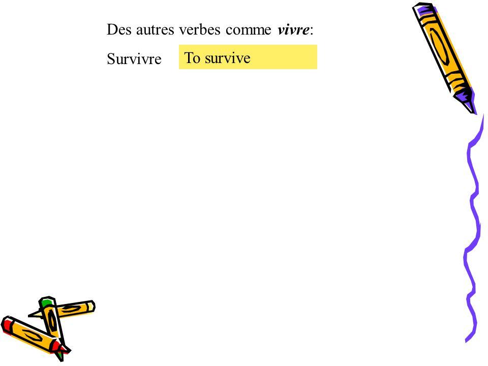 Des autres verbes comme vivre: