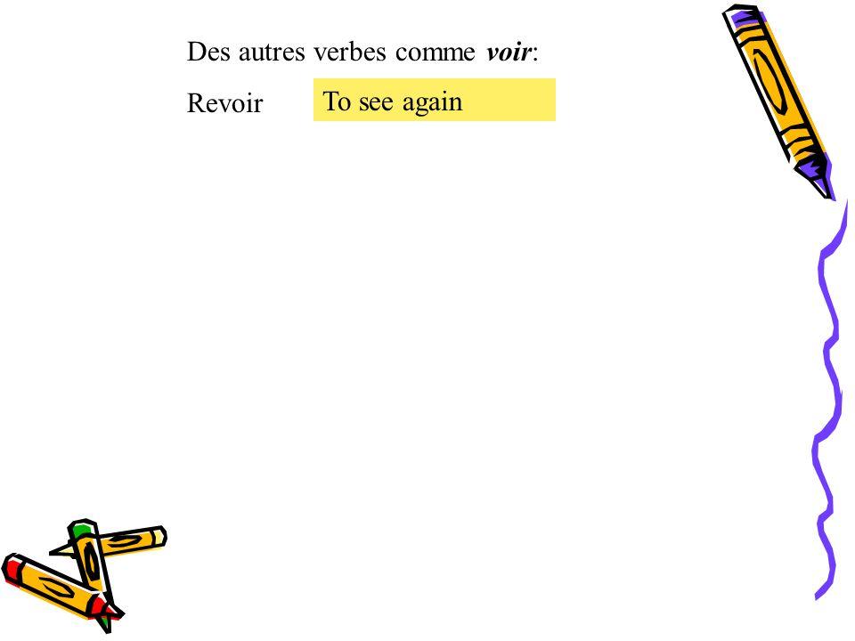Des autres verbes comme voir: