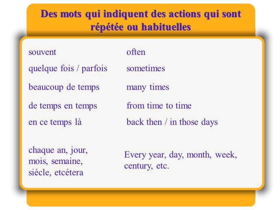 Des mots qui indiquent des actions qui sont répétée ou habituelles