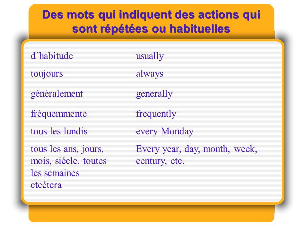 Des mots qui indiquent des actions qui sont répétées ou habituelles