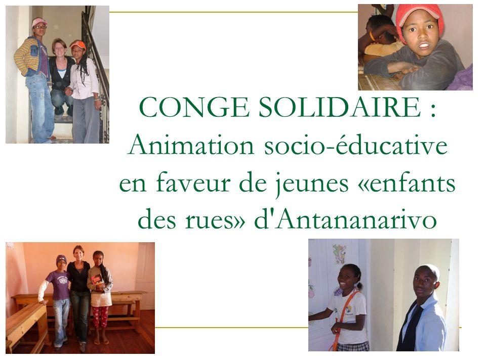 CONGE SOLIDAIRE : Animation socio-éducative en faveur de jeunes «enfants des rues» d Antananarivo
