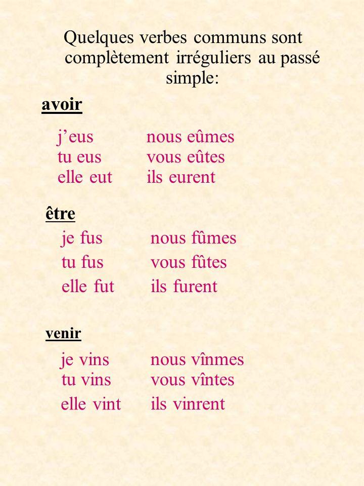 Quelques verbes communs sont complètement irréguliers au passé simple: