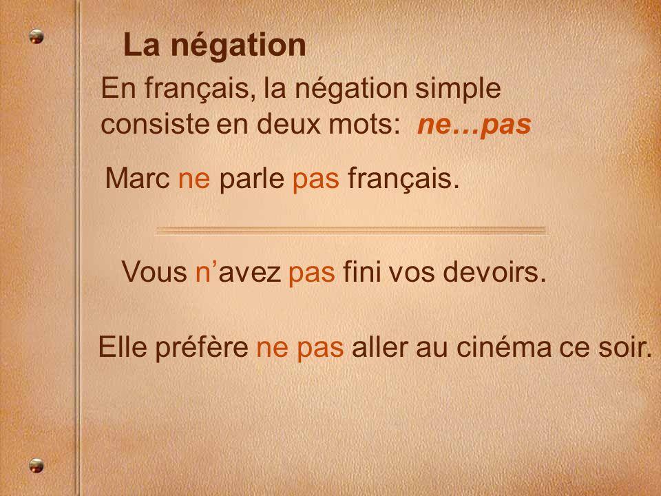 En français, la négation simple consiste en deux mots: ne…pas