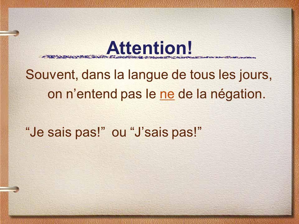 Attention! Souvent, dans la langue de tous les jours,