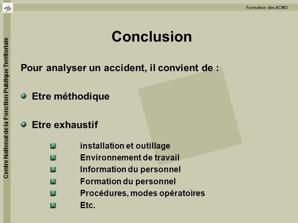 Conclusion Pour analyser un accident, il convient de : Etre méthodique