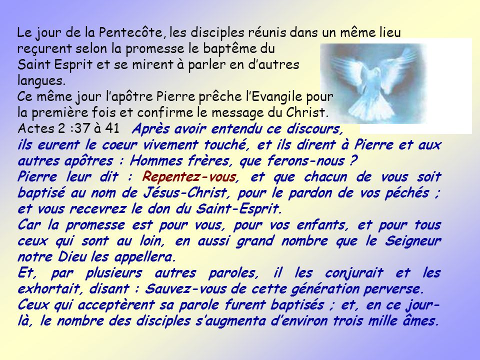 Le jour de la Pentecôte, les disciples réunis dans un même lieu reçurent selon la promesse le baptême du