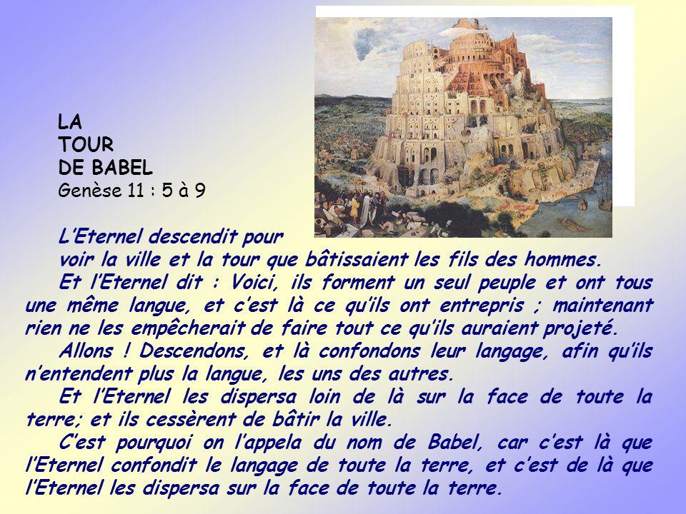 LA TOUR. DE BABEL. Genèse 11 : 5 à 9. L'Eternel descendit pour. voir la ville et la tour que bâtissaient les fils des hommes.