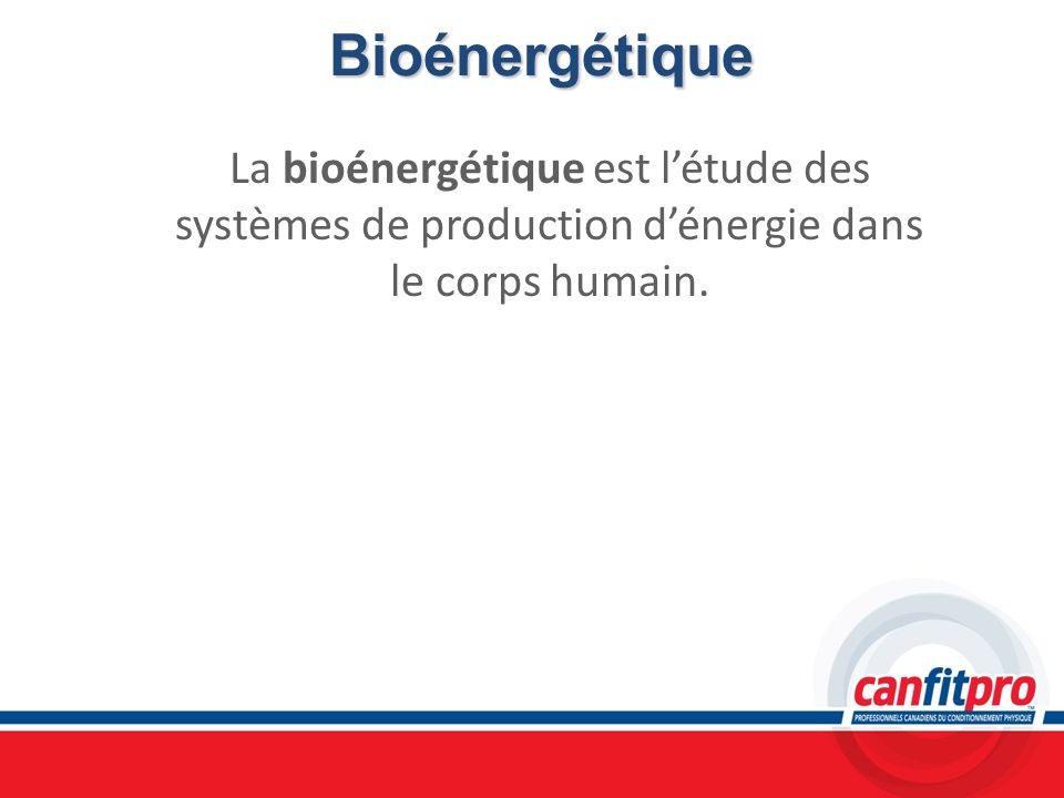 Bioénergétique La bioénergétique est l'étude des systèmes de production d'énergie dans le corps humain.