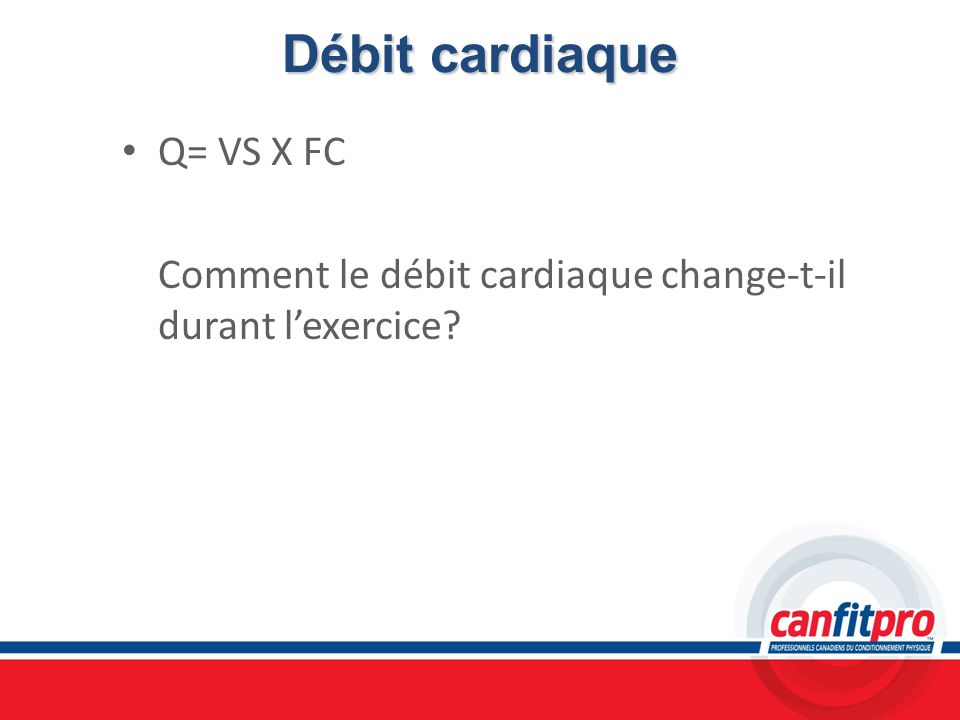 Débit cardiaque Q= VS X FC