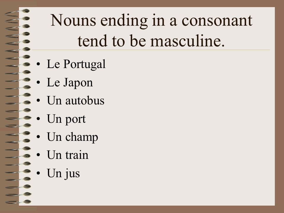 Nouns ending in a consonant tend to be masculine.