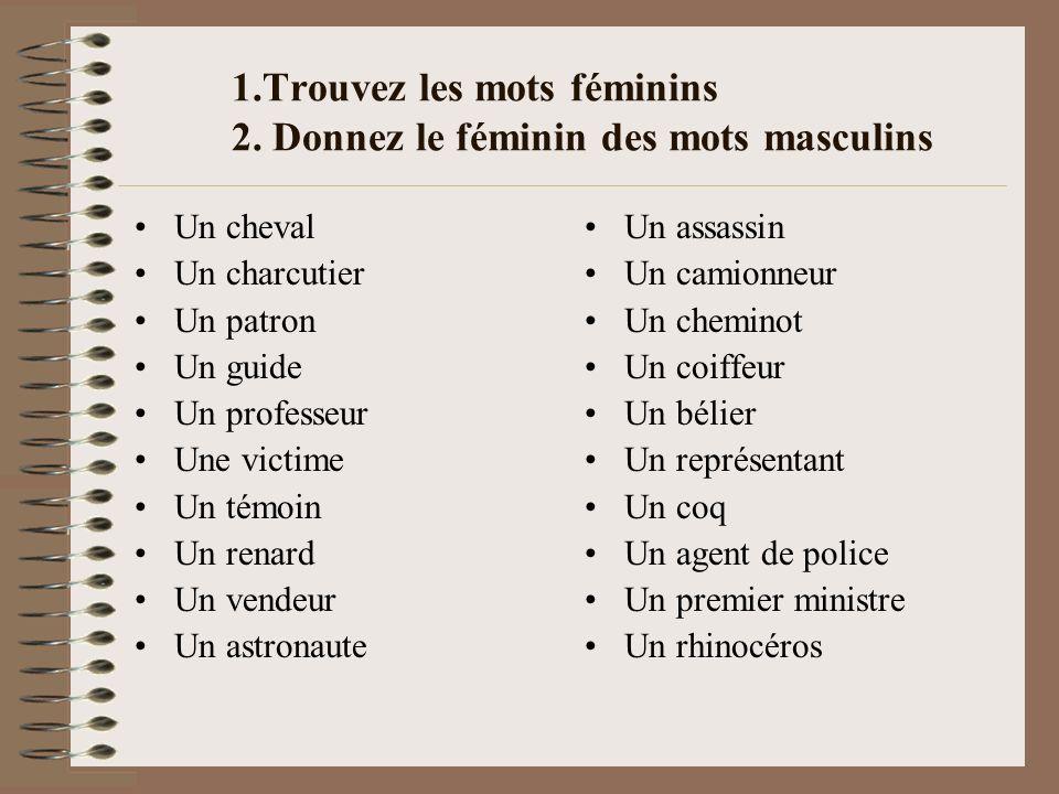 1.Trouvez les mots féminins 2. Donnez le féminin des mots masculins