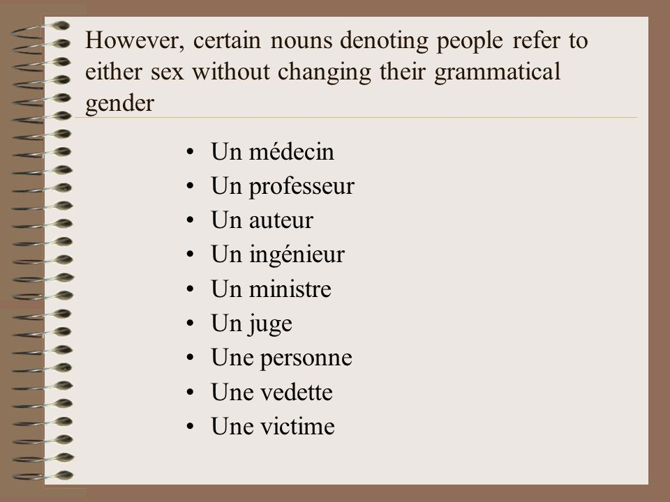However, certain nouns denoting people refer to either sex without changing their grammatical gender