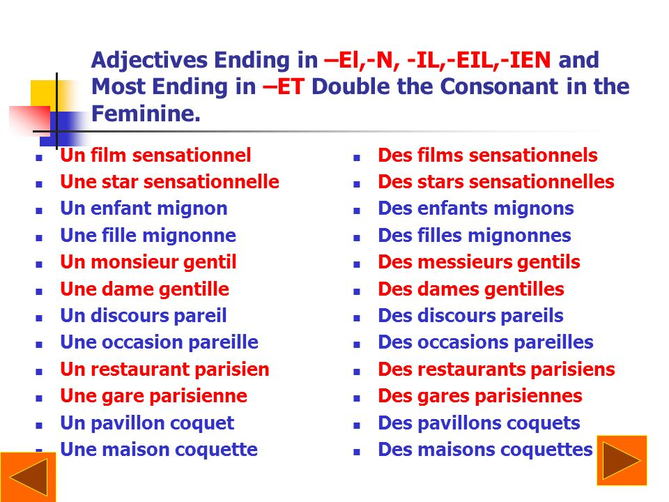 Adjectives Ending in –El,-N, -IL,-EIL,-IEN and Most Ending in –ET Double the Consonant in the Feminine.