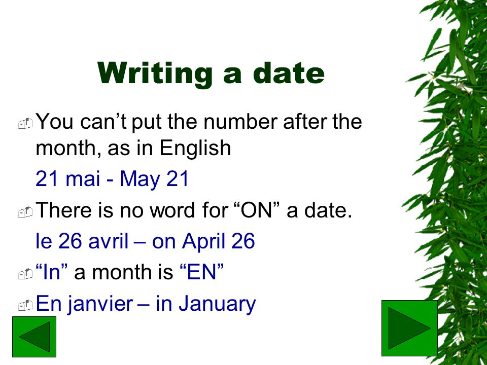 Writing a date You can't put the number after the month, as in English