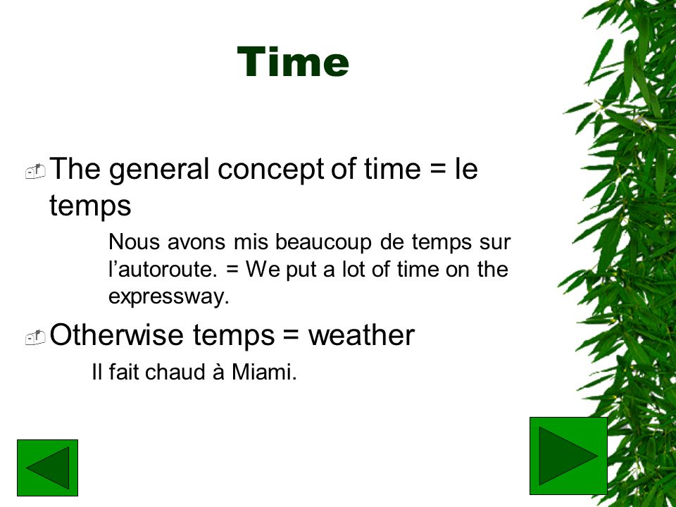 Time The general concept of time = le temps Otherwise temps = weather