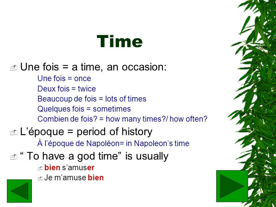 Time Une fois = a time, an occasion: L'époque = period of history