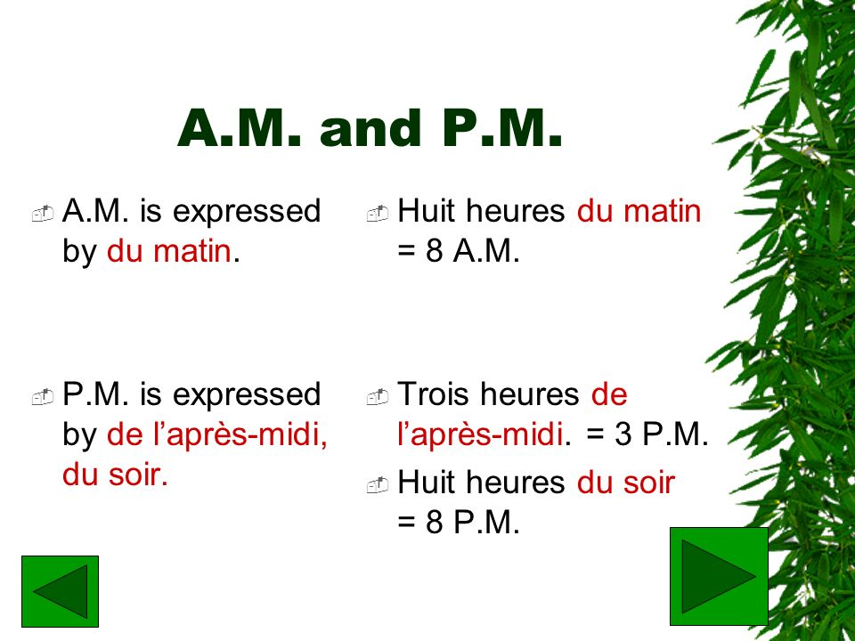 A.M. and P.M. A.M. is expressed by du matin.