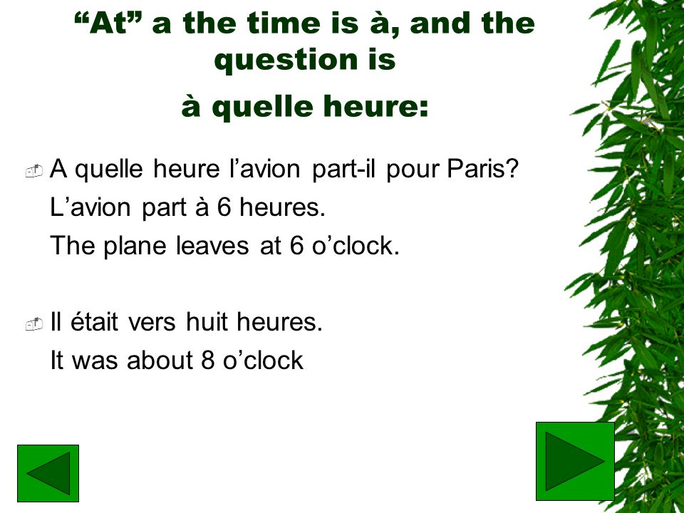 At a the time is à, and the question is à quelle heure: