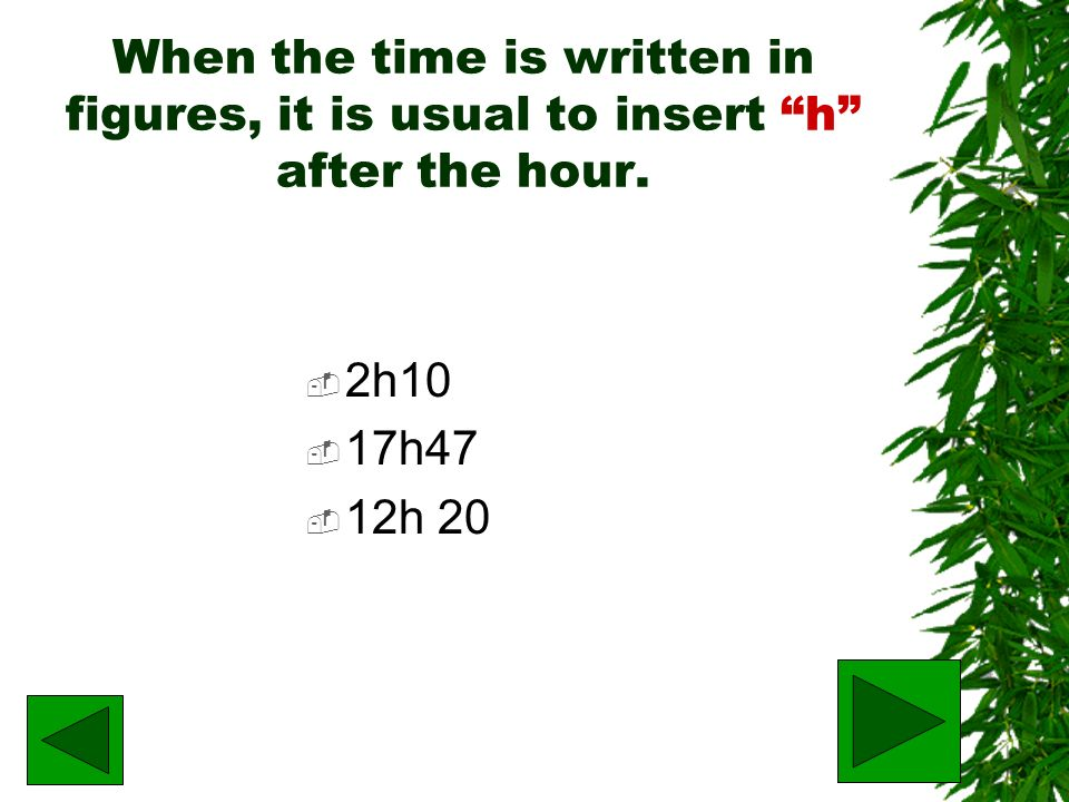 When the time is written in figures, it is usual to insert h after the hour.