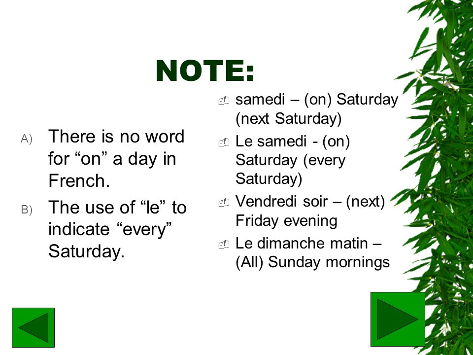 NOTE: There is no word for on a day in French.