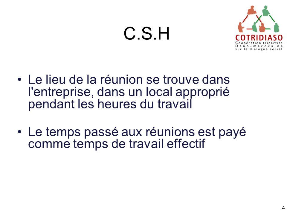 C.S.H Le lieu de la réunion se trouve dans l entreprise, dans un local approprié pendant les heures du travail.