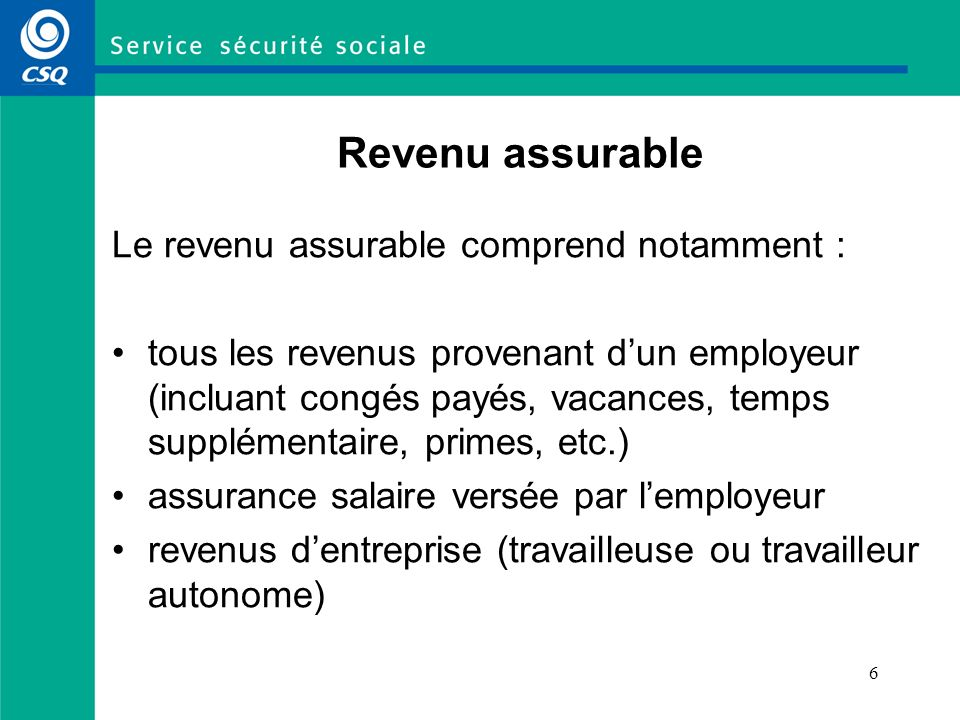 Revenu assurable Le revenu assurable comprend notamment :