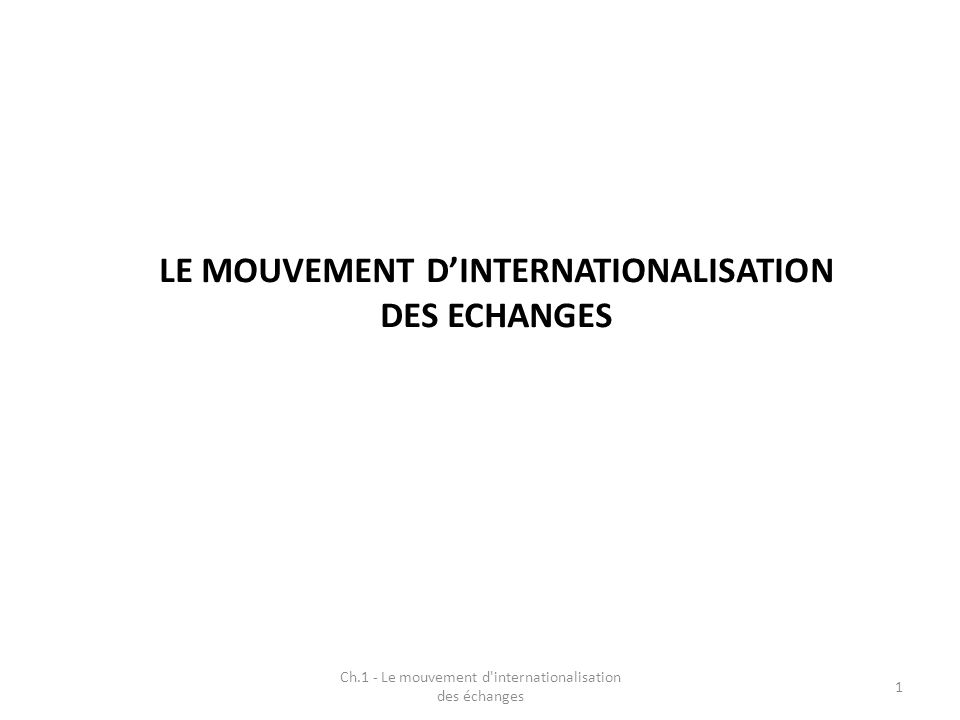 LE MOUVEMENT D'INTERNATIONALISATION DES ECHANGES