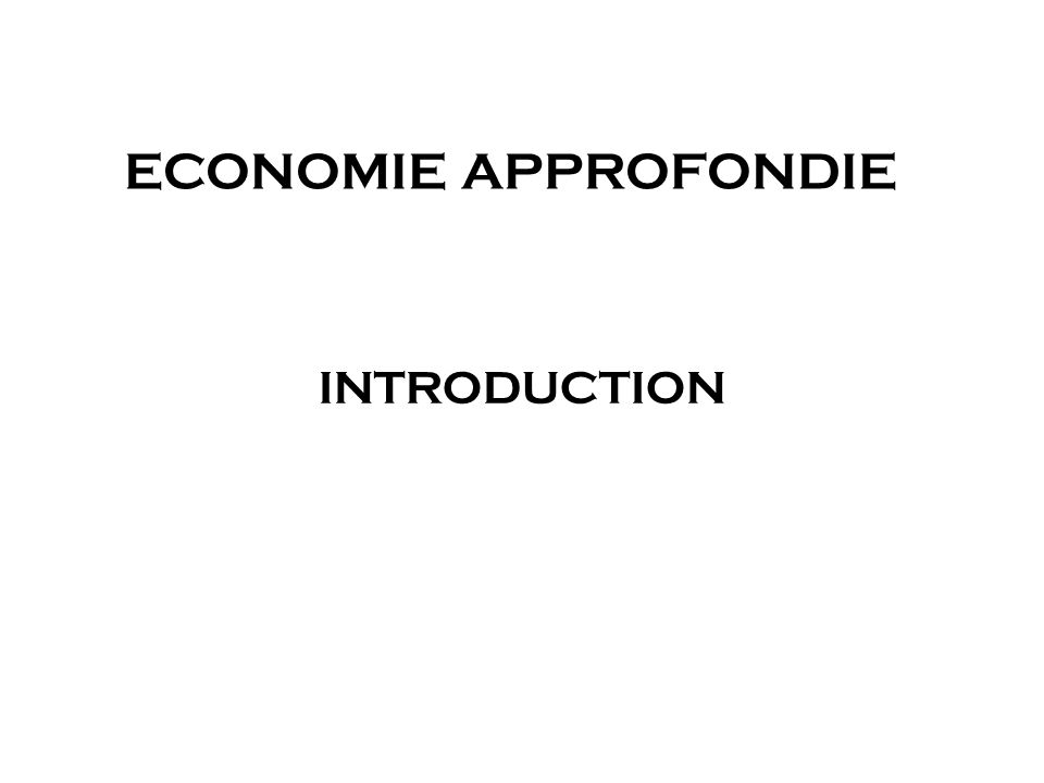 ECONOMIE APPROFONDIE INTRODUCTION