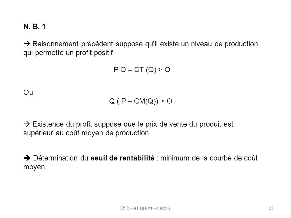 N. B. 1  Raisonnement précédent suppose qu il existe un niveau de production qui permette un profit positif.