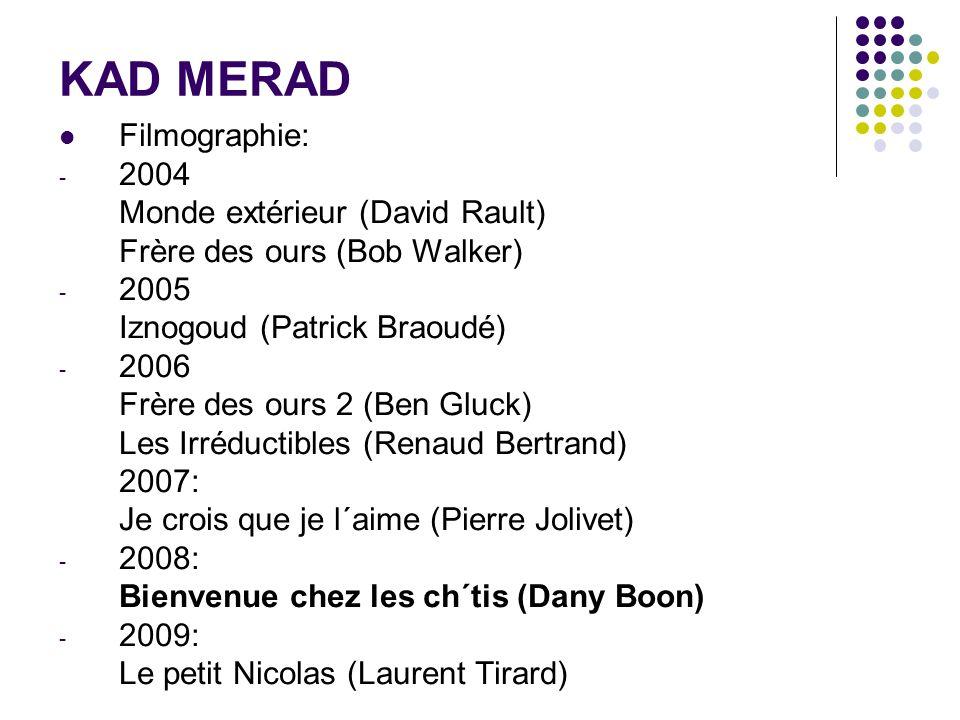 KAD MERAD Filmographie: 2004 Monde extérieur (David Rault)