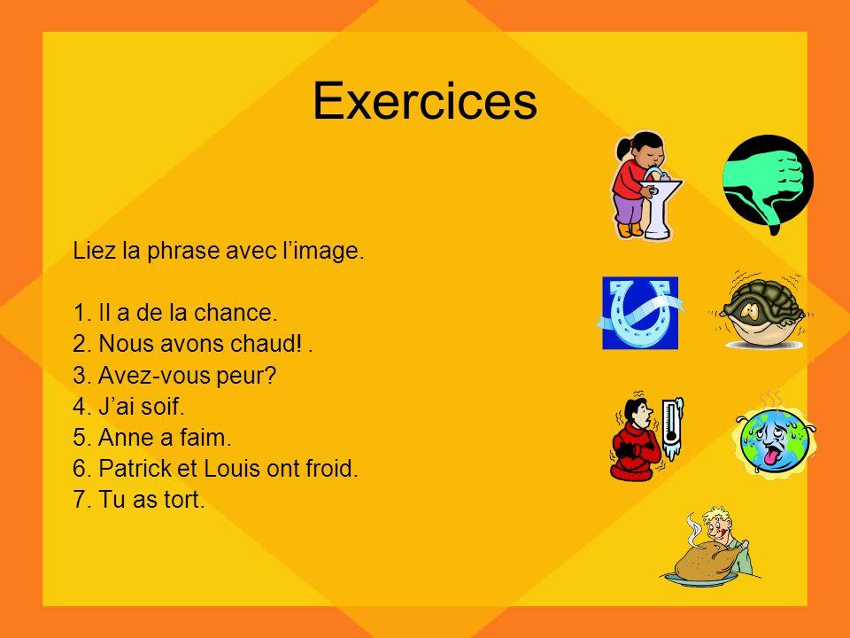 Exercices Liez la phrase avec l'image. 1. Il a de la chance.