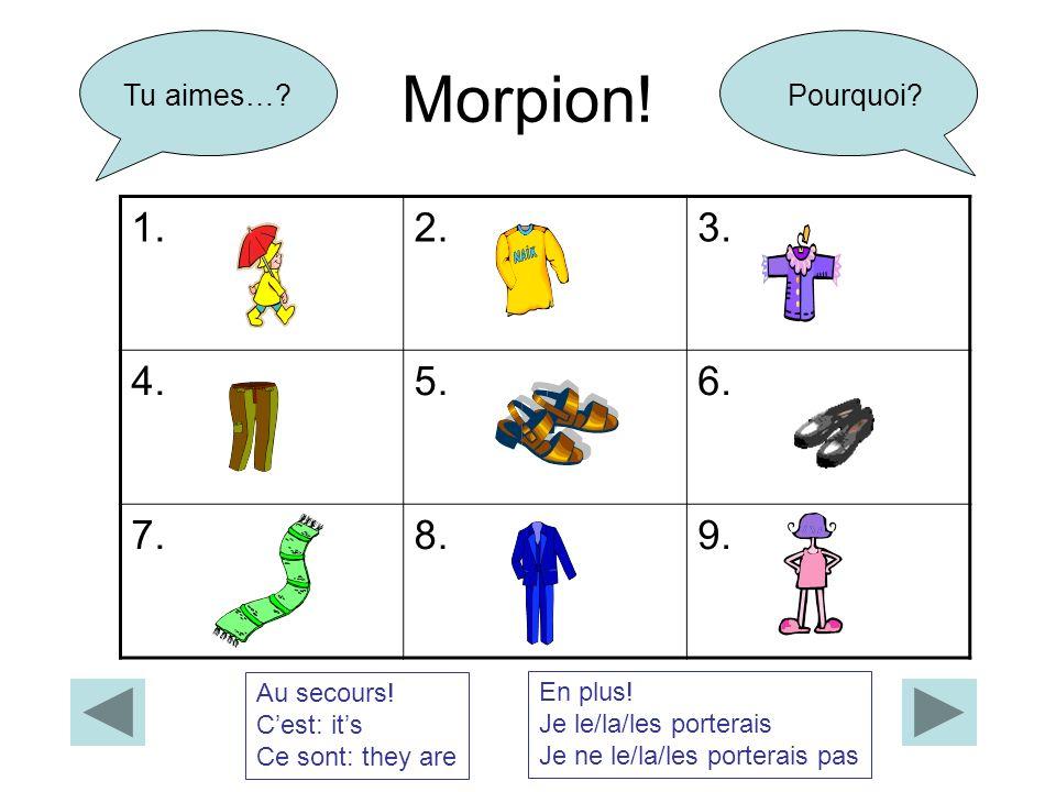 Morpion! 1. 2. 3. 4. 5. 6. 7. 8. 9. Tu aimes… Pourquoi Au secours!