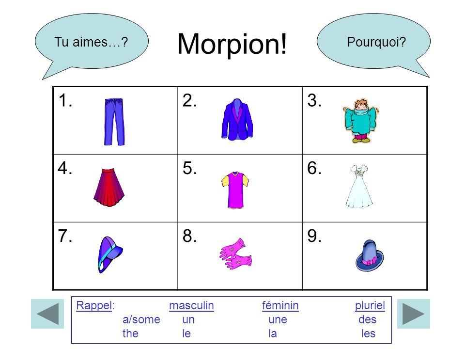 Morpion! 1. 2. 3. 4. 5. 6. 7. 8. 9. Tu aimes… Pourquoi