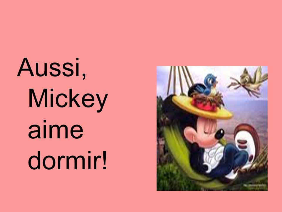 Aussi, Mickey aime dormir!