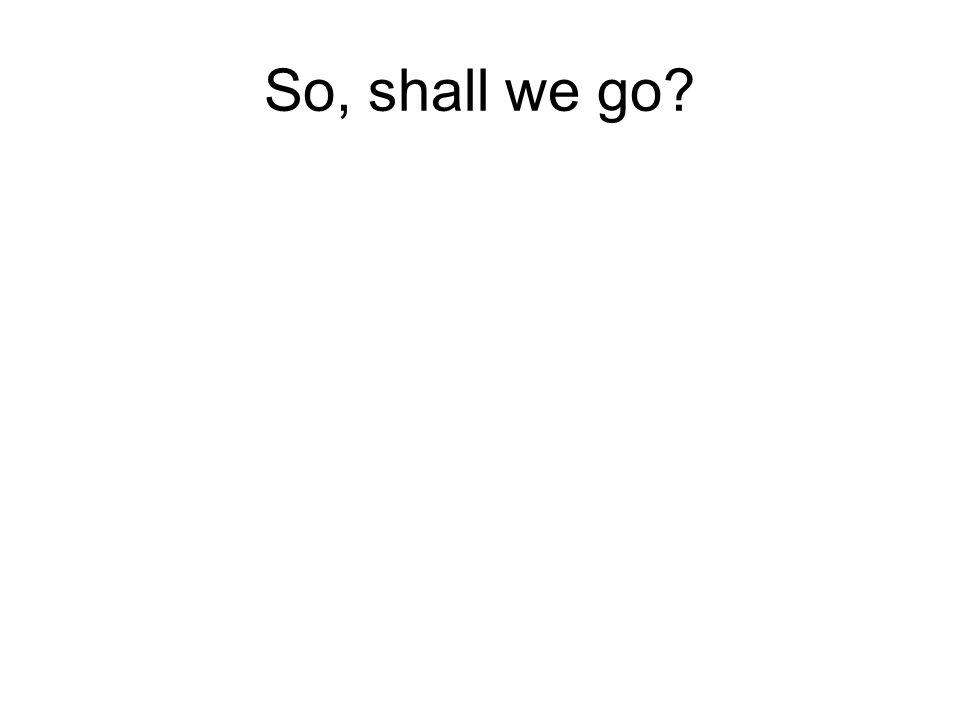 So, shall we go