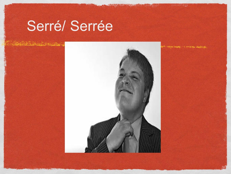 Serré/ Serrée