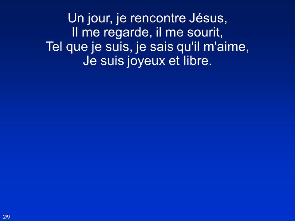 Un jour, je rencontre Jésus, Il me regarde, il me sourit,