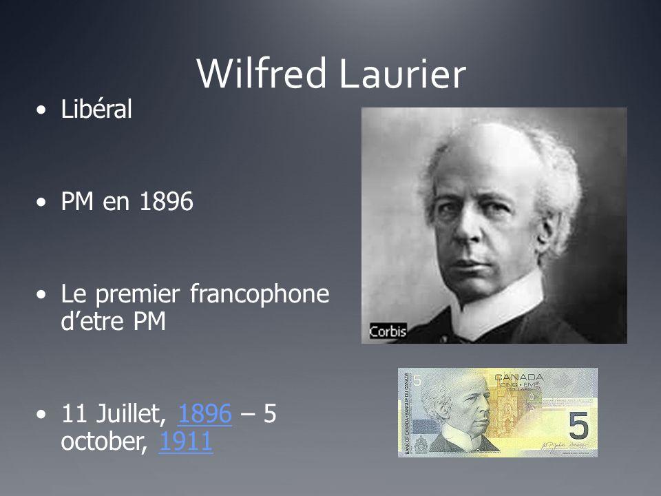 Wilfred Laurier Libéral PM en 1896 Le premier francophone d'etre PM