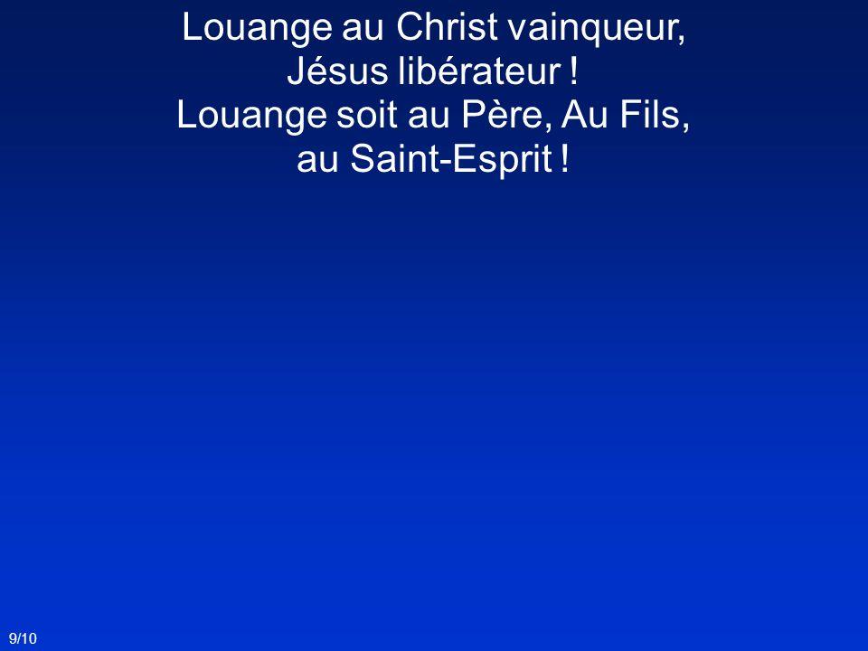 Louange au Christ vainqueur, Jésus libérateur !