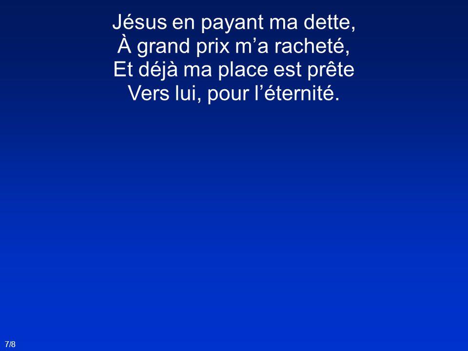Jésus en payant ma dette, À grand prix m'a racheté,