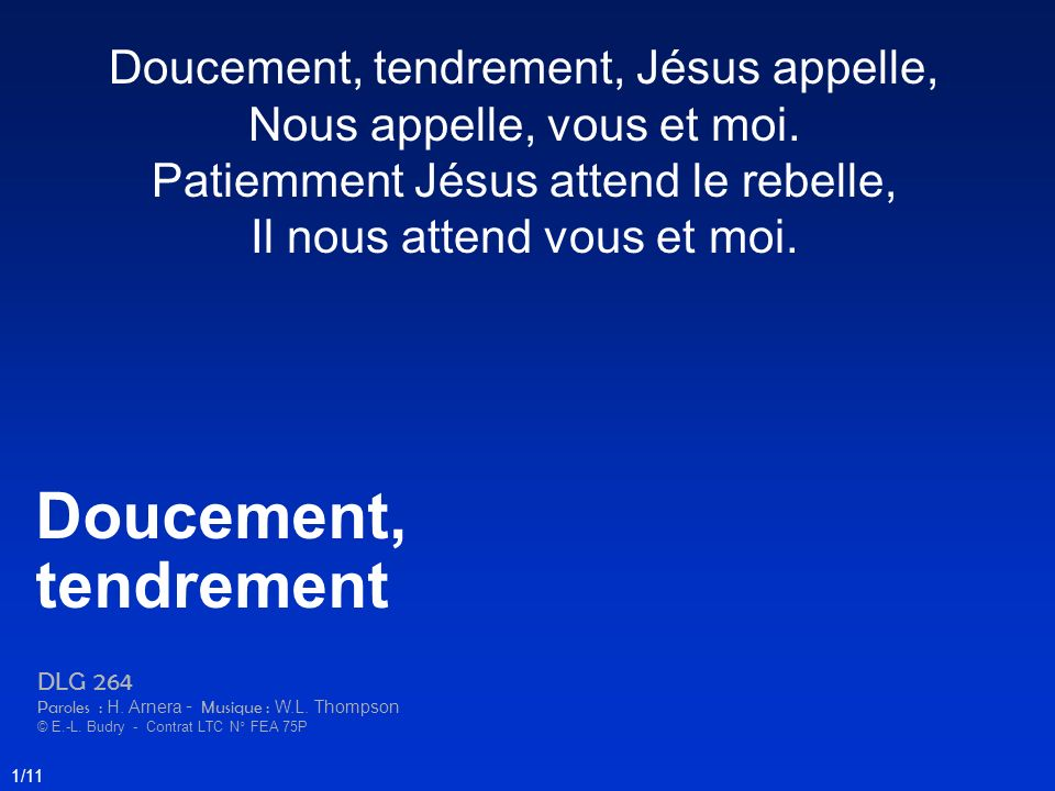 Doucement, tendrement Doucement, tendrement, Jésus appelle,