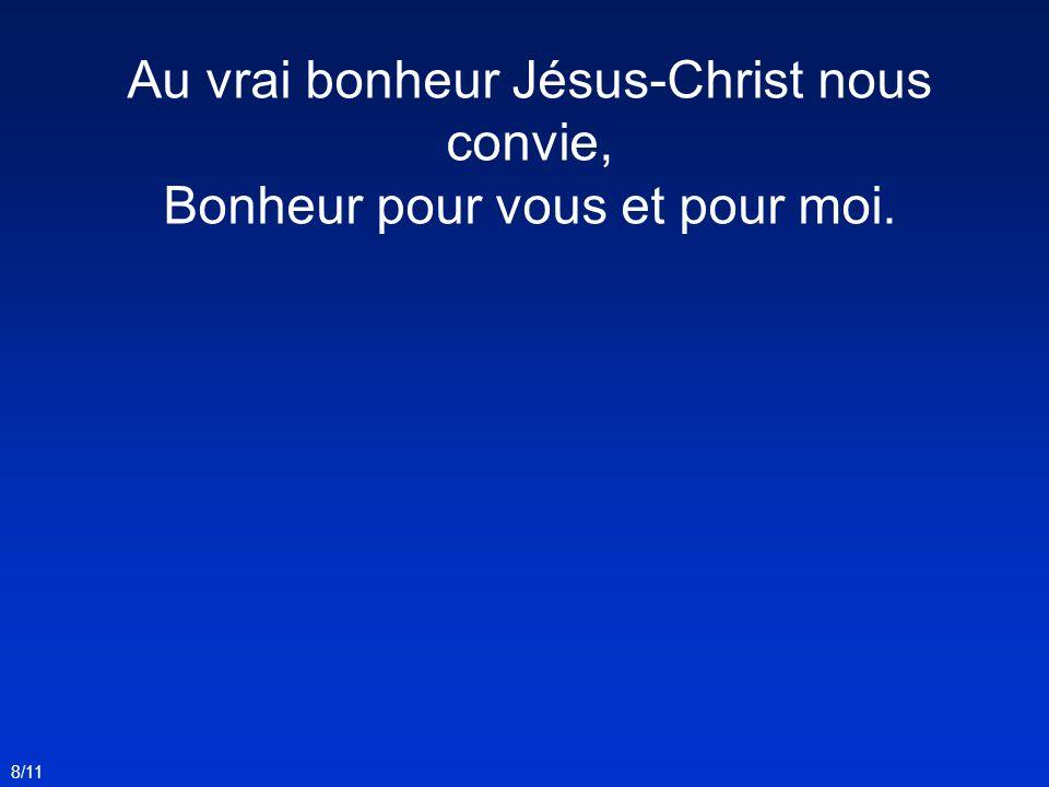 Au vrai bonheur Jésus-Christ nous convie,