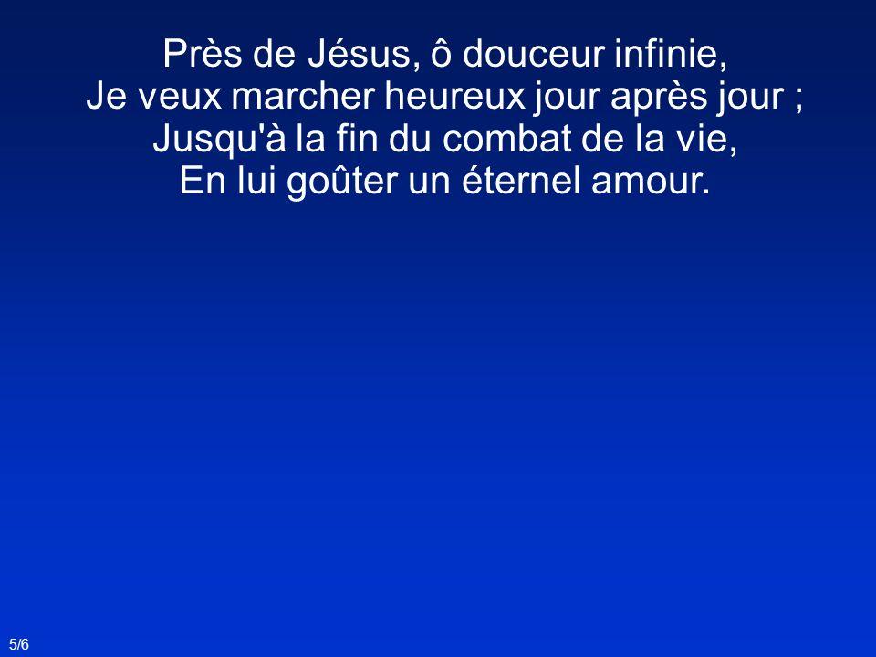 Près de Jésus, ô douceur infinie,